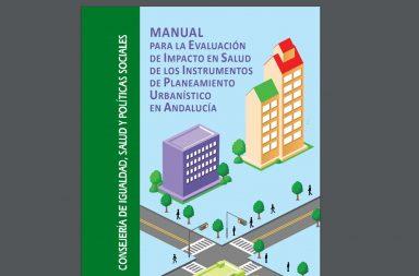 Manual para la Evaluación de Impacto en Salud de los Instrumentos de Planeamiento Urbanístico en Andalucía